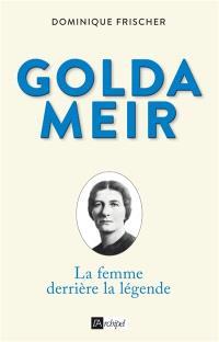 Golda Meir : la femme derrière la légende : biographie