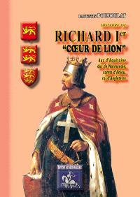 Histoire de Richard Ier Coeur-de-Lion : duc d'Aquitaine & de Normandie, comte d'Anjou, roi d'Angleterre