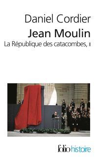 Jean Moulin : la république des catacombes. Volume 2