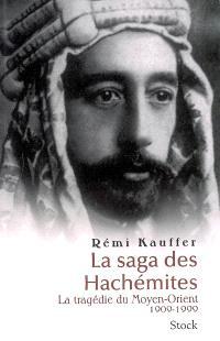 La saga des Hachémites : la tragédie du Moyen-Orient 1909-1999