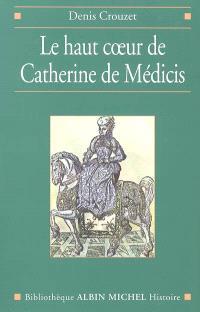 Le haut coeur de Catherine de Médicis : une raison politique aux temps de la Saint-Barthélemy
