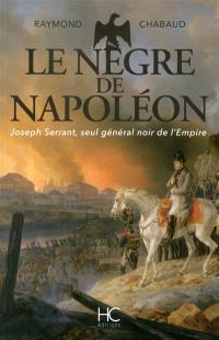 Le Nègre de Napoléon : Joseph Serrant, seul général noir de l'armée de l'Empire