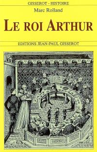 Le roi Arthur : de l'histoire au roman