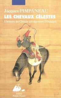 Les chevaux célestes : l'histoire du Chinois qui découvrit l'Occident