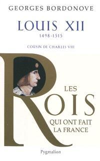 Les rois qui ont fait la France : les Valois, Louis XII : le père du peuple