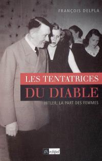 Les tentatrices du diable : Hitler, la part des femmes