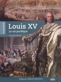 Louis XV : le roi pacifique