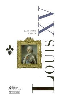 Louis XV : les ombres et les lumières