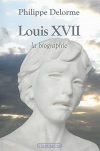 Louis XVII : la biographie