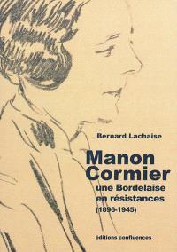 Manon Cormier, une Bordelaise en résistances : 1896-1945