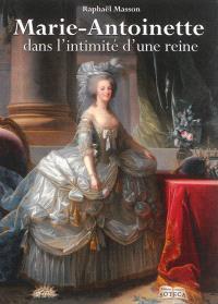 Marie-Antoinette : dans l'intimité d'une reine