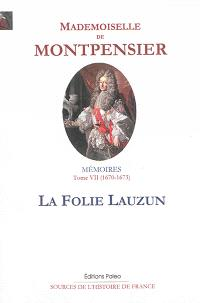 Mémoires de la Grande Mademoiselle. Volume 7, La folie Lauzun : 1670-1673