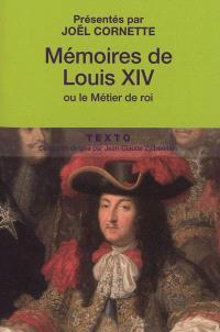 Mémoires de Louis XIV ou Le métier de roi; Suivi de Manière de visiter les jardins de Versailles
