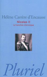 Nicolas II : la transition interrompue : une biographie politique