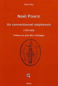 Noël Pointe : un conventionnel stéphanois : 1755-1825