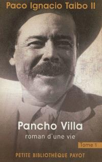 Pancho Villa : roman d'une vie. Volume 1