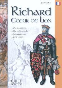 Richard Coeur de Lion : duc d'Aquitaine, duc de Normandie, roi d'Angleterre, 1157-1199