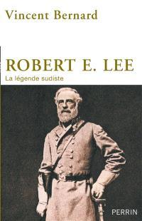 Robert E. Lee : la légende sudiste