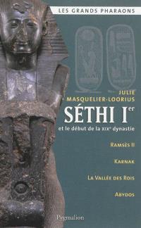 Sethi 1er et le début de la XIXe dynastie : Ramsès II, Karnak, la Vallée des Rois, Abydos