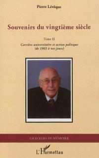 Souvenirs du vingtième siècle. Volume 2, Carrière universitaire et action politique, de 1963 à nos jours