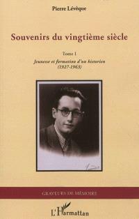 Souvenirs du vingtième siècle. Volume 1, Jeunesse et formation d'un historien, 1927-1963
