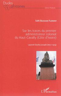Sur les traces du premier administrateur colonial du Haut-Cavally (Côte d'Ivoire) : Laurent Charles Joseph (1877-1915)