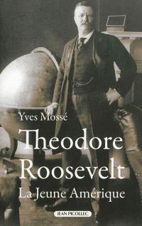 Theodore Roosevelt : la jeune Amérique