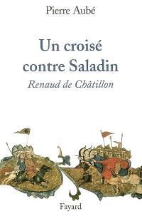 Un croisé contre Saladin : Renaud de Châtillon