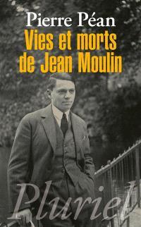 Vies et morts de Jean Moulin : éléments d'une biographie