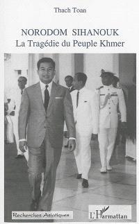 Norodom Sihanouk : la tragédie du peuple khmer