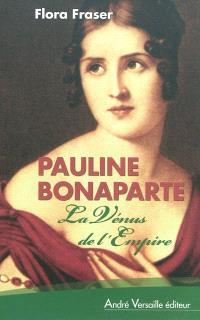 Pauline Bonaparte : la Vénus de l'Empire