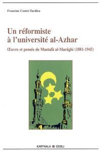 Un réformiste à l'université al-Azhar : oeuvre et pensée de Mustafâ al-Marâghî (1881-1945)