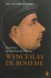 Wenceslas de Bohême : un prince au carrefour de l'Europe