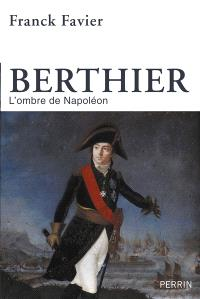 Berthier : l'ombre de Napoléon