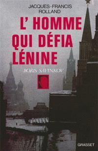 L'homme qui défia Lénine : Boris Savinkov