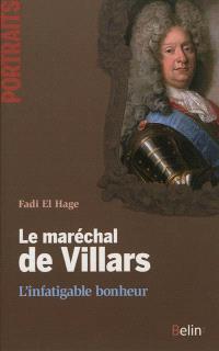 Le maréchal de Villars : l'infatigable bonheur