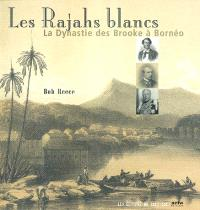 Les rajahs blancs : la dynastie des Brooke à Bornéo