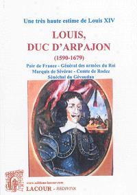 Louis, duc d'Arpajon, 1590-1679 : pair de France, général des armées du roi, marquis de Sévérac, comte de Rodez, sénéchal du Gévaudan