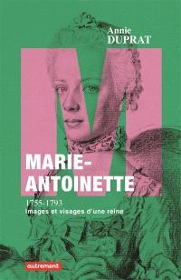 Marie-Antoinette, 1755-1793 : images et visages d'une reine