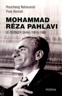 Mohammad Reza Pahlavi : le dernier shah, 1919-1980