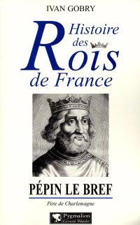 Pépin le Bref : père de Charlemagne, fondateur de la dynastie carolingienne