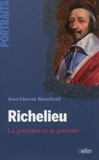 Richelieu : la pourpre et le pouvoir