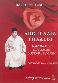 Abdelaziz Thaalbi : naissance du mouvement national tunisien