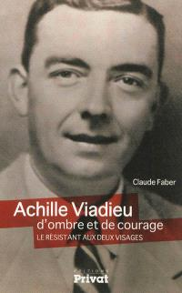 Achille Viadieu, d'ombre et de courage : le résistant aux deux visages; Suivi de Un livre ne dit jamais tout