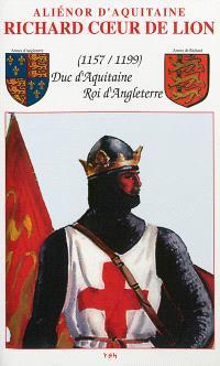 Aliénor d'Aquitaine, Richard Coeur de Lion : 1157-1199, duc d'Aquitaine, roi d'Angleterre