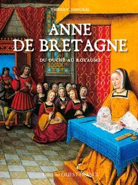Anne de Bretagne : du duché au royaume