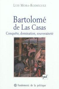 Bartolomé de Las Casas : conquête, domination, souveraineté
