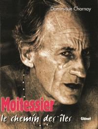 Bernard Moitessier : le chemin des îles