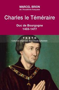 Charles le Téméraire : duc de Bourgogne, 1433-1477