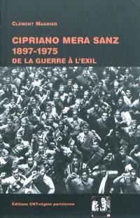 Cipriano Mera Sanz, 1897-1975 : de la guerre à l'exil